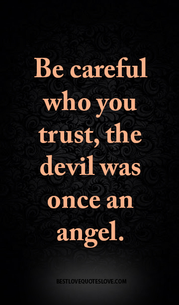 Be Careful Who You Trust The Devil Was Once An Angel Galaxies Vibes