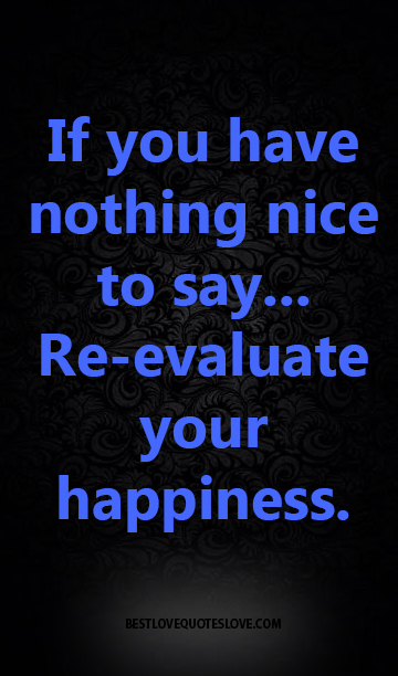 If You Have Nothing Nice To Say Re Evaluate Your Happiness