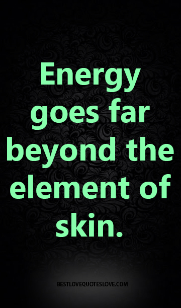 Energy goes far beyond the element of skin.