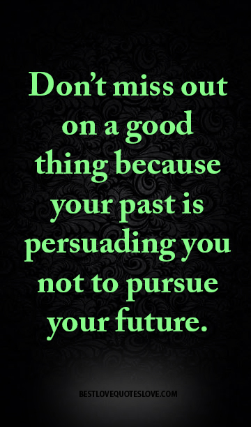 Don T Miss The 10 Cool And: Don't Miss Out On A Good Thing Because Your Past Is