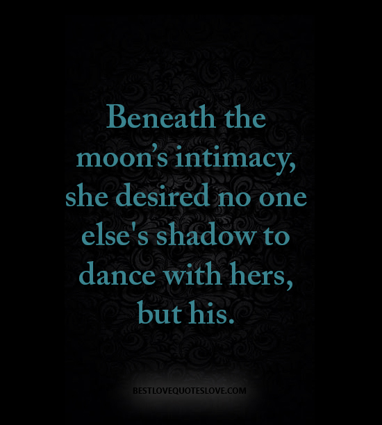 Beneath the moon's intimacy, she desired no one else's shadow to dance with hers, but his.