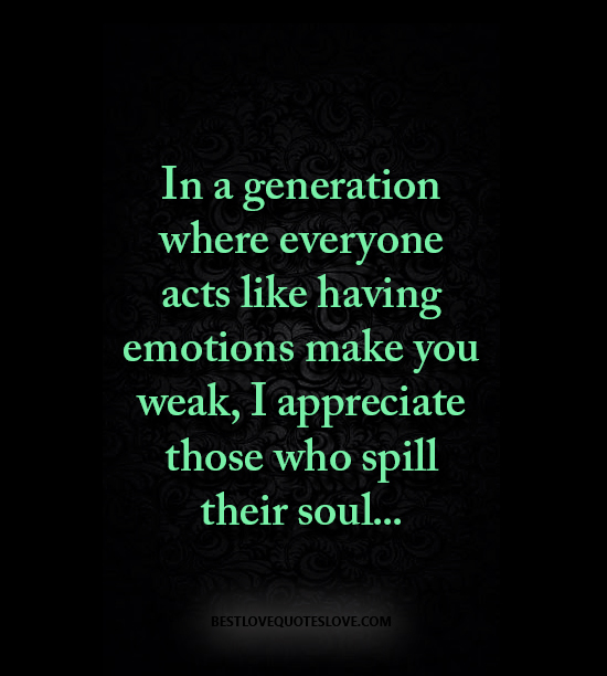 In A Generation Where Everyone Acts Like Having Emotions