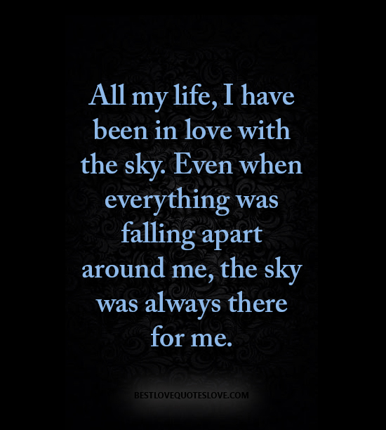Best Love Quotes All My Life I Have Been In Love With The Sky