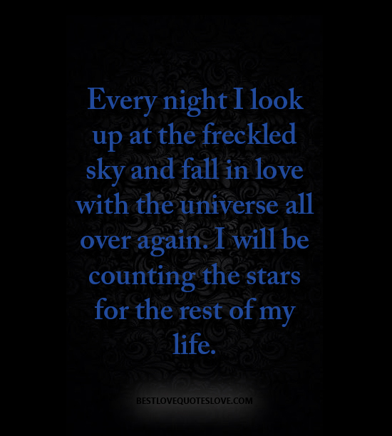 Best Love Quotes Every Night I Look Up At The Freckled Sky And Fall