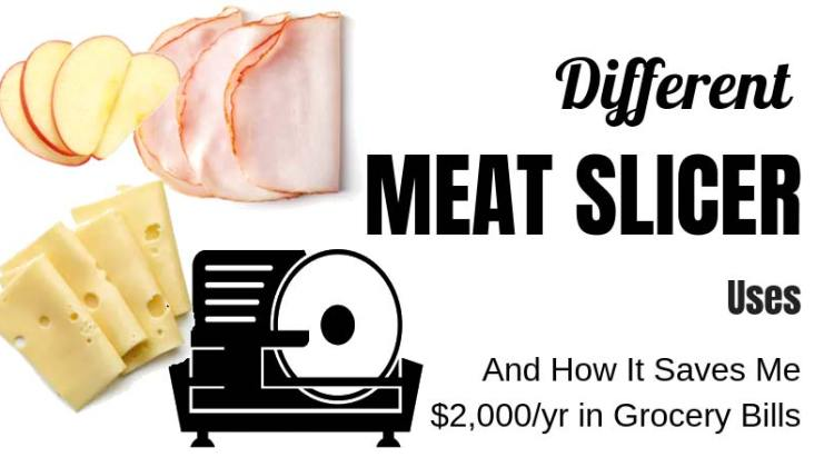 Different Meat Slicer Uses (and How it Saves Us over $2,000 Annually)