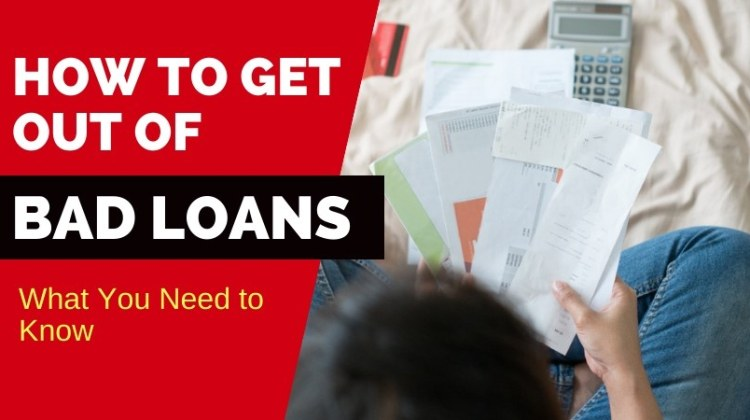Getting Out of Bad Loans- What You Should Know