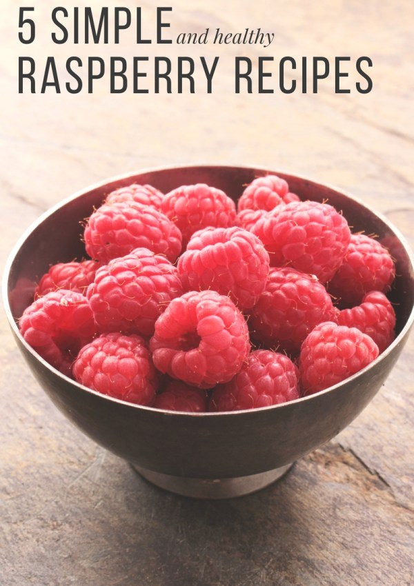 5 Simple & Healthy Raspberry Recipes