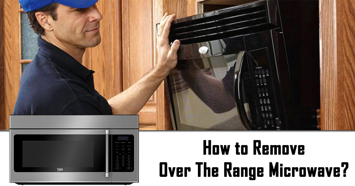 how to remove over the range microwave