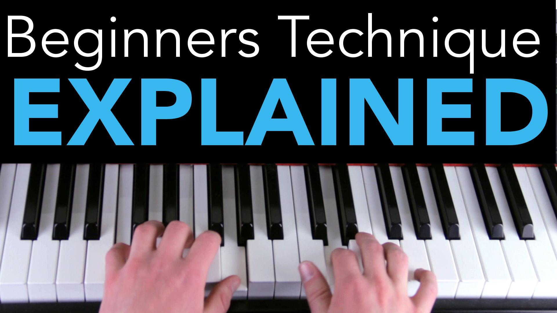 Beginners Piano Technique Explained