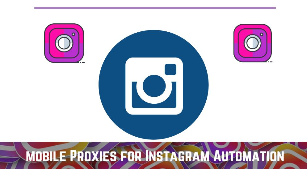 mobile Proxies for Instagram Automation