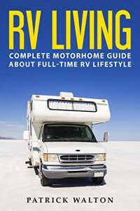 RV LIVING: Complete Motorhome Guide About Full-time RV Lifestyle  -  Books About Boondocking