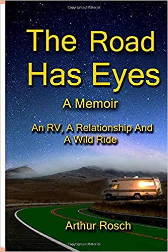 The Road Has Eyes: A Relationship, An RV and a Wild Ride- Memoirs About Travel