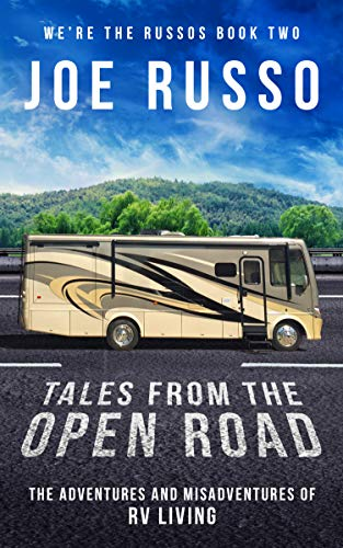 Tales From the Open Road: The Adventures and Misadventures of RV Living - Memoirs About Travel