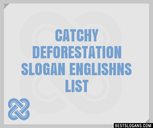 Forming pollution is easy, but resolving the impact of it is difficult +34. 30 Catchy Deforestation Englishns Slogans List Taglines Phrases Names 2021