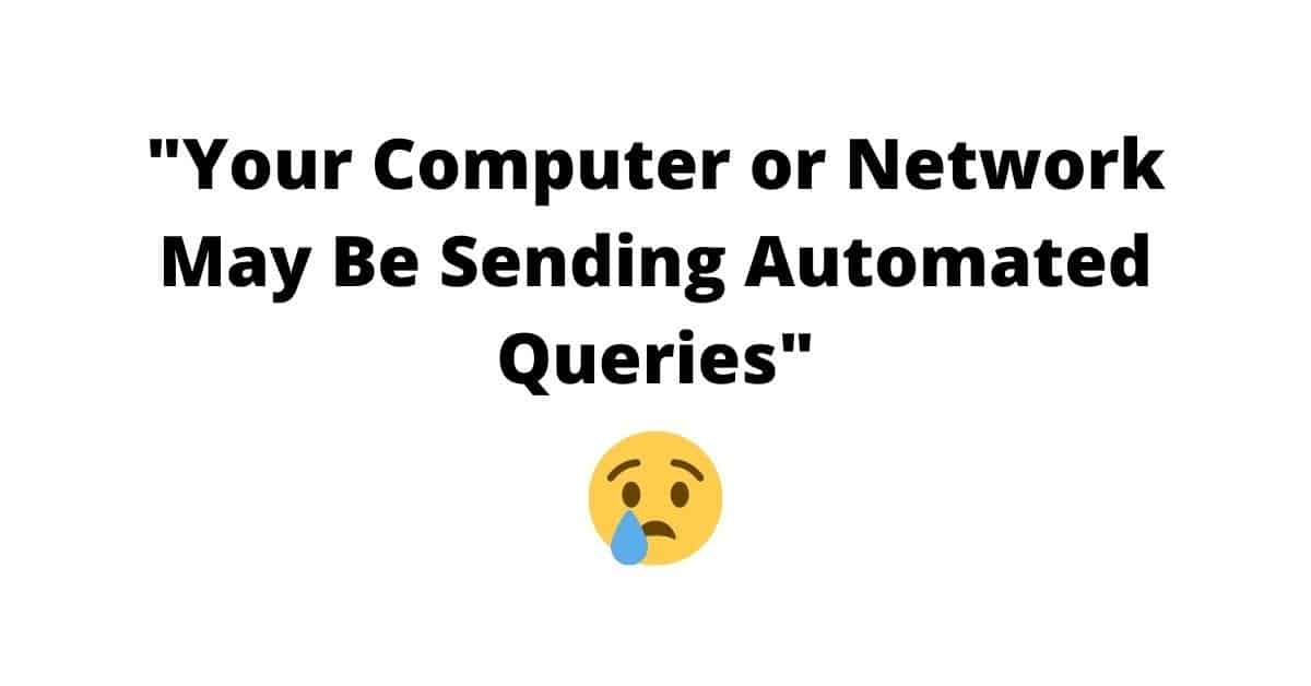 Your Computer or Network May Be Sending Automated Queries
