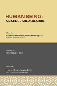 Human Being: A Distinguished Creature By Moulana Qari Muhammad Tayyab
