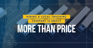 Hiring a Local Trucking Company is About More Than Price