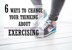 6 Ways to Change Your Thinking About Exercising