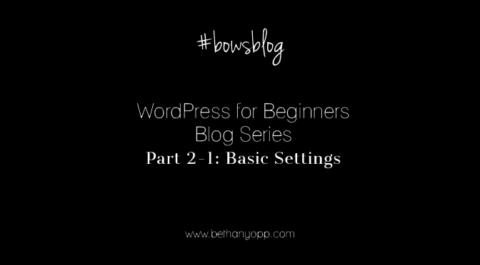 WordPress for Beginners Blog Series Part 2-1: Basic Settings