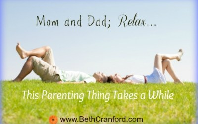 Mom (and Dad) Relax, This Parenting Thing Takes A While