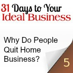 Why Do People Quit (Or Not Start) Home Business?