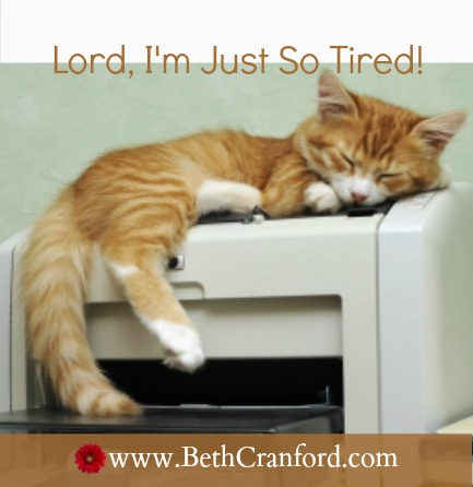 Lord, I'm Just So Tired!