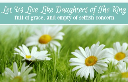 Let Us Live Like Daughters Of The King