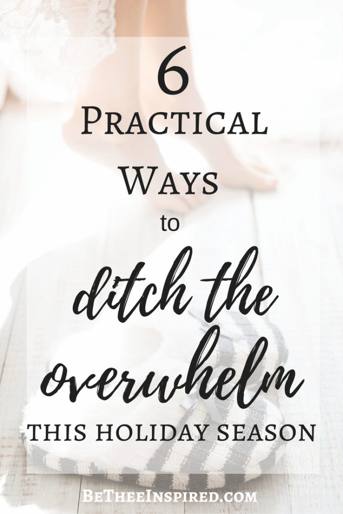 Do you have a tendency to become overwhelmed with the holiday madness that ensues this time of year? I know I do. In this article I talk about six practical ways we can help ourselves ditch the overwhelm and embrace the beauty of the holiday season! #holidays #christmas #overwhelm #helpfultips