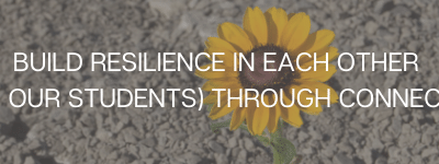 Build resilience in each other (and our students) through connection