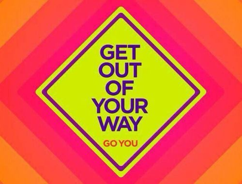 Get out of your way. Image Resource: Pinterest