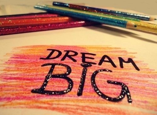 dream big