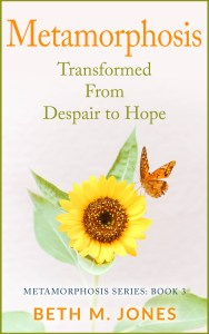 Metamorphosis: Transformed From Despair to Hope