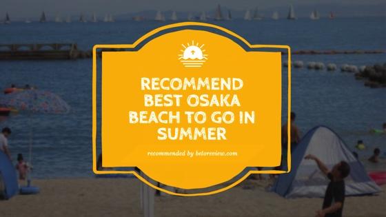 recommend osaka beach summer