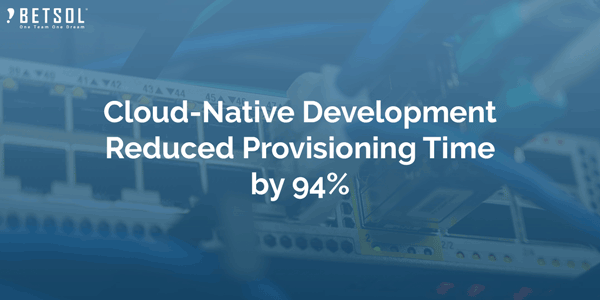 Cloud-Native-Development-Reduced-Provisioning-Time-by-94%