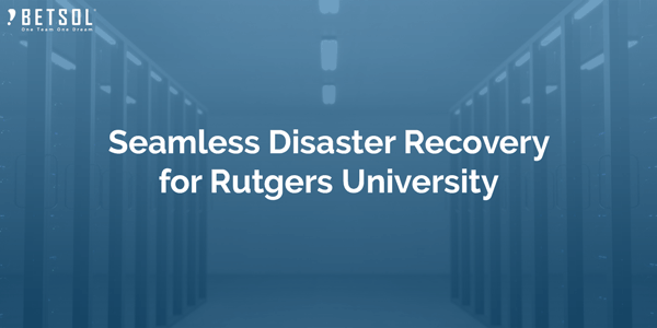 Seamless-Disaster-Recovery-for-Rutgers-University