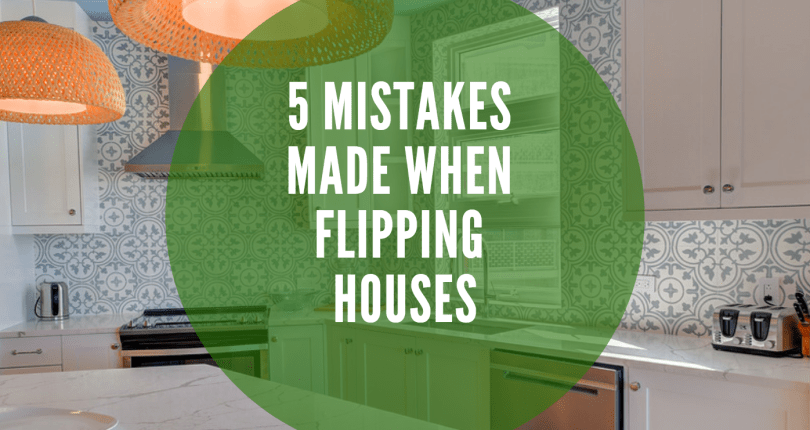 5 Mistakes Made When Flipping Houses