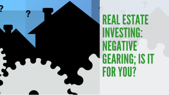Real Estate Investing: What is negative gearing, and is it for you?