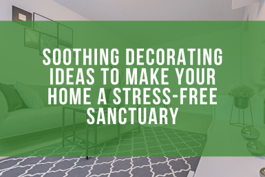 Soothing Decorating Ideas to Make Your Home a Stress-Free Sanctuary