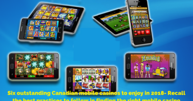 Six outstanding Canadian mobile casinos to enjoy in 2018- Recall the best practices to follow in finding the right mobile casino