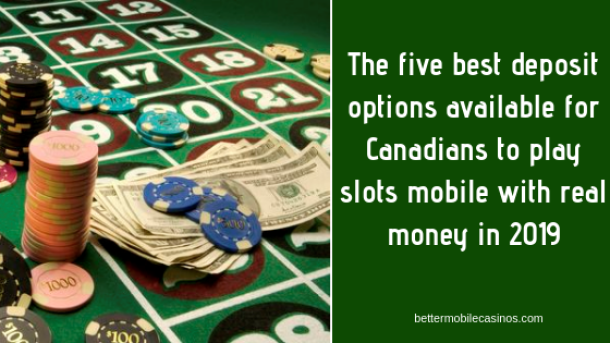 The five best deposit options available for Canadians to play slots mobile with real money in 2019