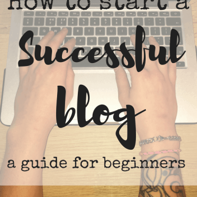 How to Start a Successful Blog: A Guide for Beginners