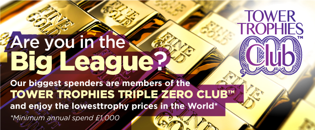 Become a Member of the Tower Trophies TRIPLE ZERO CLUB and save even more money for yourselves and your members.