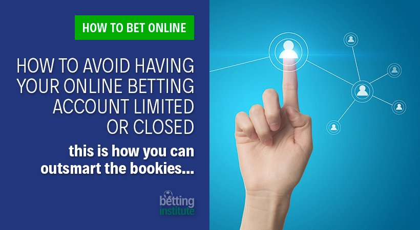 How To Avoid Having Your Online Betting Account Limited Or Closed