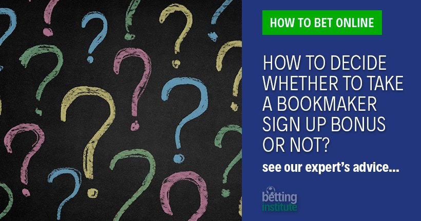 How To Decide Whether To Take A Bookmaker Sign Up Bonus Or Not