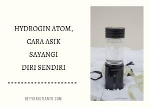 Hydrogin Atom, Cara Asik Sayangi Diri Sendiri