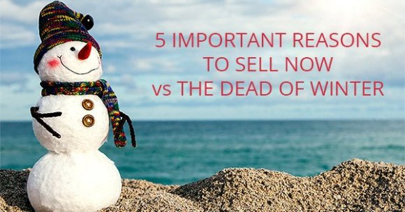 5 Important Reasons to Sell Now versus the Dead of Winter