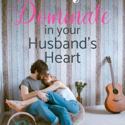 17 Ways to Dominate in Your Husband's Heart