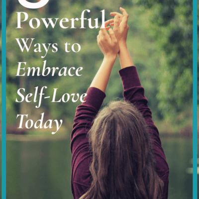 5 Powerful Ways to Embrace Self Love Today