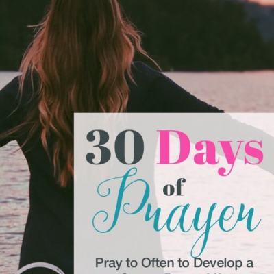 30 Days of Prayer: Pray Often to Develop a Strong Prayer Life (Day 17)