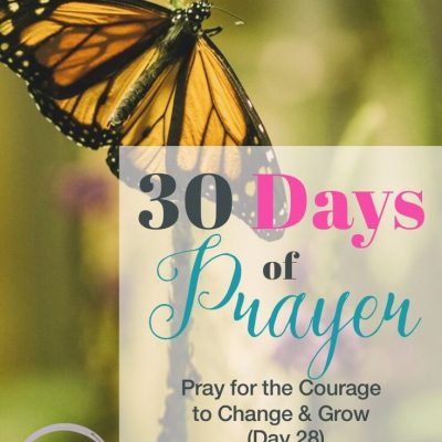 30 Days of Prayer: Pray for the Courage to Change and Grow (Day 28)